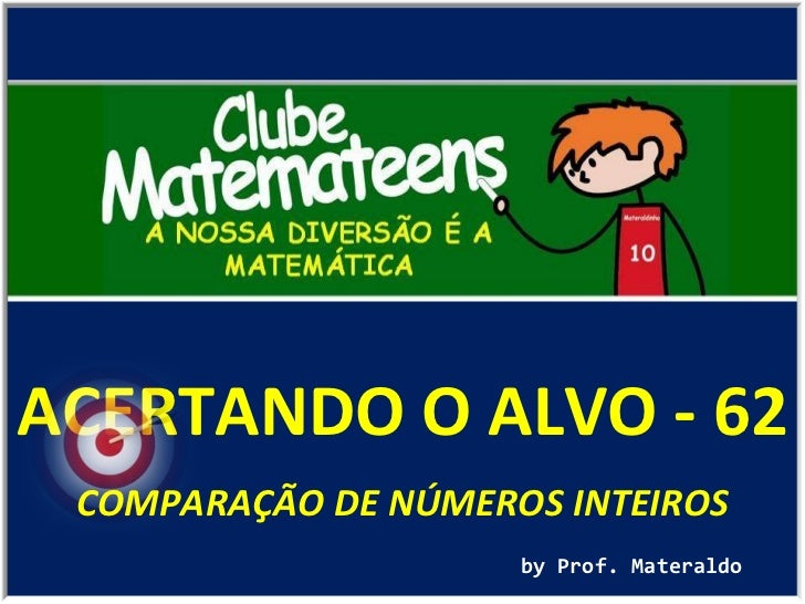 ACERTANDO O ALVO - 62 by Prof. Materaldo COMPARAÇÃO DE NÚMEROS INTEIROS