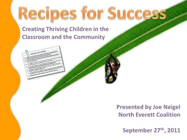 Recipes for Success<br />Creating Thriving Children in the Classroom and the Community<br />Presented by Joe Neigel<br />N...