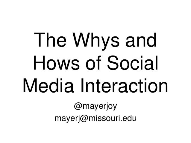 The Whys andHows of SocialMedia Interaction@mayerjoymayerj@missouri.edu