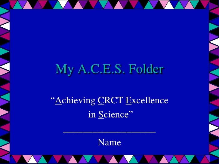 "My A.C.E.S. Folder""Achieving CRCT Excellence         in Science""  ___________________            Name"