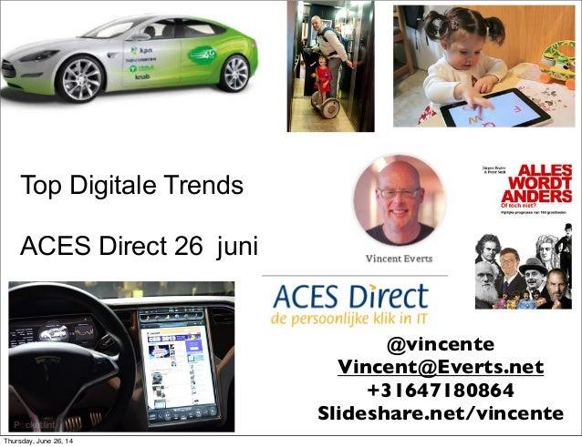 Top Digitale Trends ACES Direct 26 juni @vincente Vincent@Everts.net +31647180864 Slideshare.net/vincente Thursday, June 2...