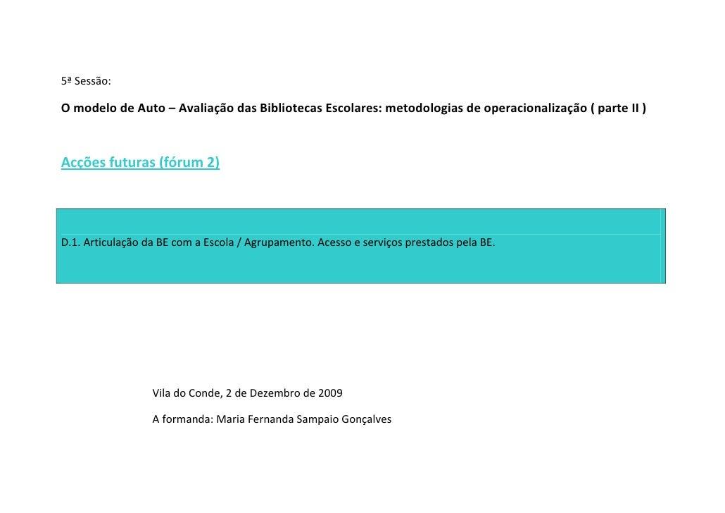 5ª Sessão:  O modelo de Auto – Avaliação das Bibliotecas Escolares: metodologias de operacionalização ( parte II )    Acçõ...