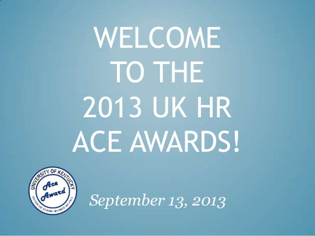 WELCOME TO THE 2013 UK HR ACE AWARDS! September 13, 2013