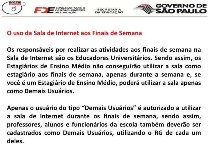 O uso da Sala de Internet aos Finais de Semana<br />Os responsáveis por realizar as atividades aos finais de semana na Sal...