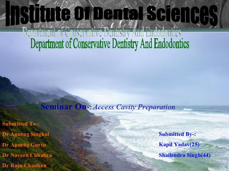Seminar On-: Access Cavity PreparationSubmitted To-:Dr Anurag Singhal                                 Submitted By-:Dr Anu...
