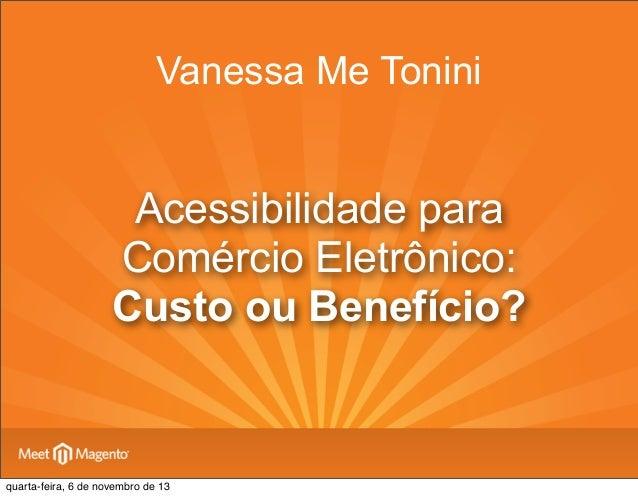 Vanessa Me Tonini  Acessibilidade para Comércio Eletrônico: Custo ou Benefício?  quarta-feira, 6 de novembro de 13