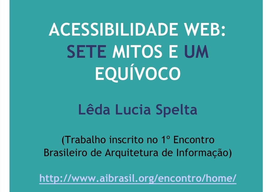 ACESSIBILIDADE WEB:    SETE MITOS E UM       EQUÍVOCO        Lêda Lucia Spelta     (Trabalho inscrito no 1º Encontro Brasi...