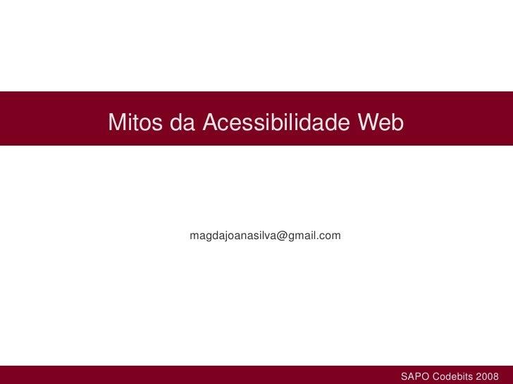 MitosdaAcessibilidadeWeb               MagdaJoanaSilva             magdajoanasilva@gmail.com                        ...