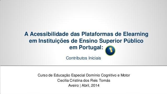 A Acessibilidade das Plataformas de Elearning em Instituições de Ensino Superior Público em Portugal: Contributos Iniciais...