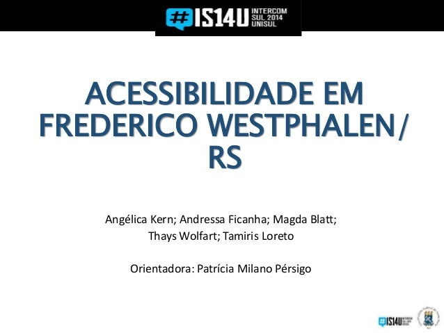 ACESSIBILIDADE EM FREDERICO WESTPHALEN/ RS Angélica Kern; Andressa Ficanha; Magda Blatt; Thays Wolfart; Tamiris Loreto Ori...