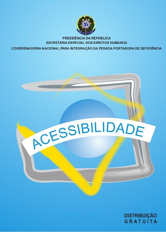 PRESIDÊNCIA DA REPÚBLICA  SECRETARIA ESPECIAL DOS DIREITOS HUMANOS  COORDENADORIA NACIONAL PARA INTEGRAÇÃO DA PESSOA PORTA...