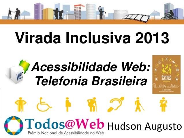 Virada Inclusiva 2013 Acessibilidade Web: Telefonia Brasileira  Hudson Augusto