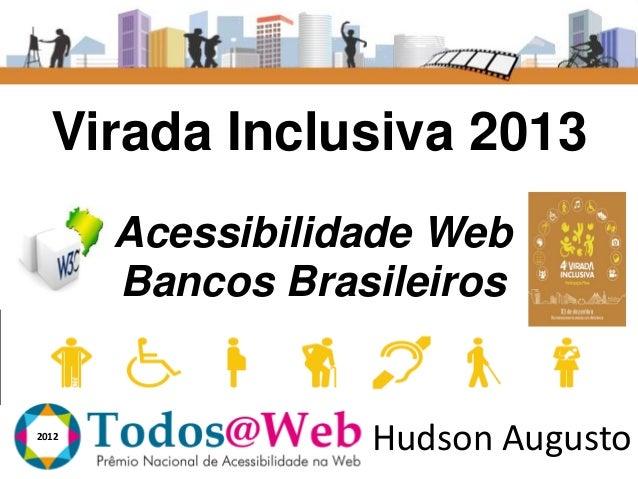 Virada Inclusiva 2013 Acessibilidade Web Bancos Brasileiros  2012  Hudson Augusto