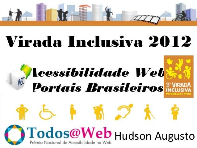 Virada Inclusiva 2012  Acessibilidade Web  Portais Brasileiros             Hudson Augusto