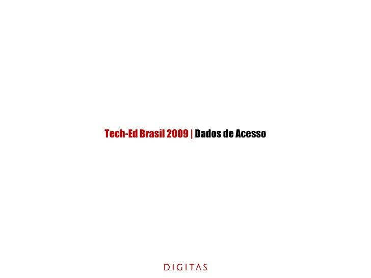 Tech-Ed Brasil 2009   Dados de Acesso