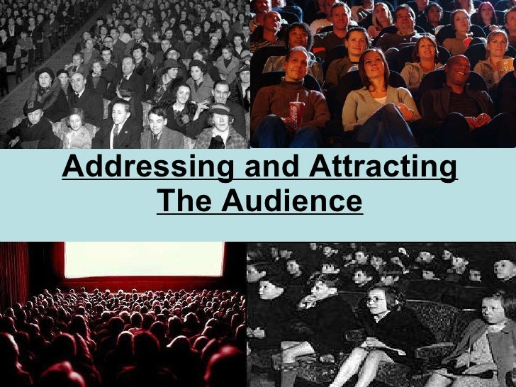 Addressing and Attracting The Audience