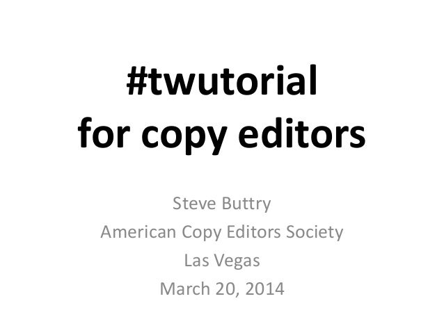 #twutorial for copy editors Steve Buttry American Copy Editors Society Las Vegas March 20, 2014
