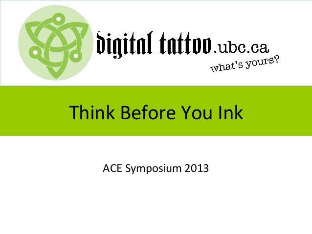 Think Before You InkACE Symposium 2013