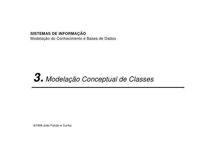 SISTEMAS DE INFORMAÇÃO Modelação do Conhecimento e Bases de Dados      3. Modelação Conceptual de Classes    ©1999 João Fa...