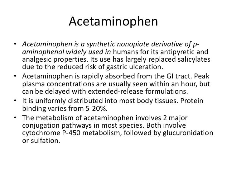 Acetaminophen<br />Acetaminophen is a synthetic nonopiate derivative of p-aminophenol widely used in humans for its antipy...