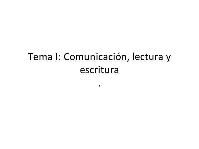 Tema I: Comunicación, lectura y escritura .