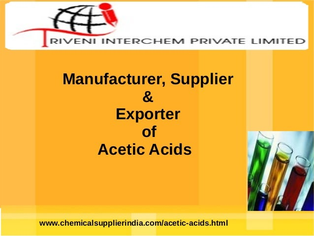 Manufacturer, Supplier & Exporter of Acetic Acids  www.chemicalsupplierindia.com/acetic-acids.html