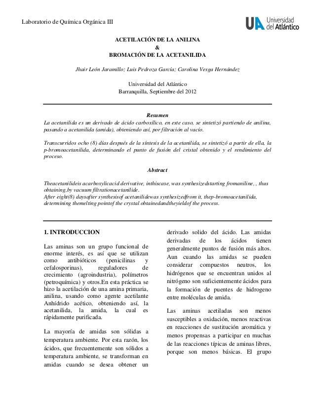 Laboratorio de Química Orgánica III ACETILACIÓN DE LA ANILINA & BROMACIÓN DE LA ACETANILIDA Jhair León Jaramillo; Luis Ped...
