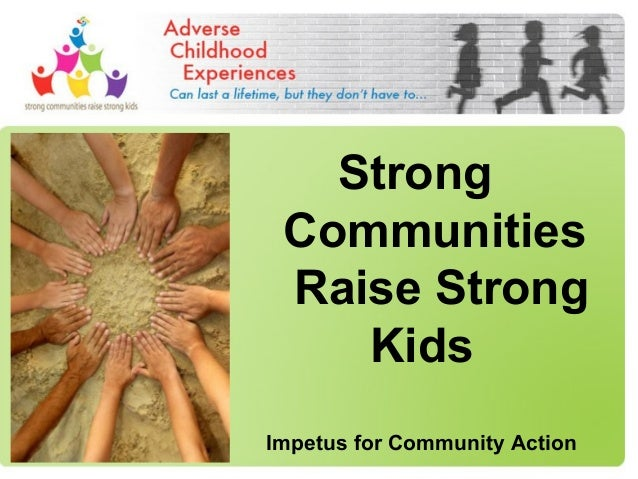 Strong Communities Raise Strong Kids Impetus for Community Action