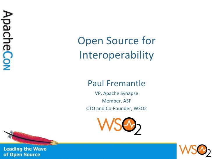 Open Source for Interoperability Paul Fremantle VP, Apache Synapse Member, ASF CTO and Co-Founder, WSO2