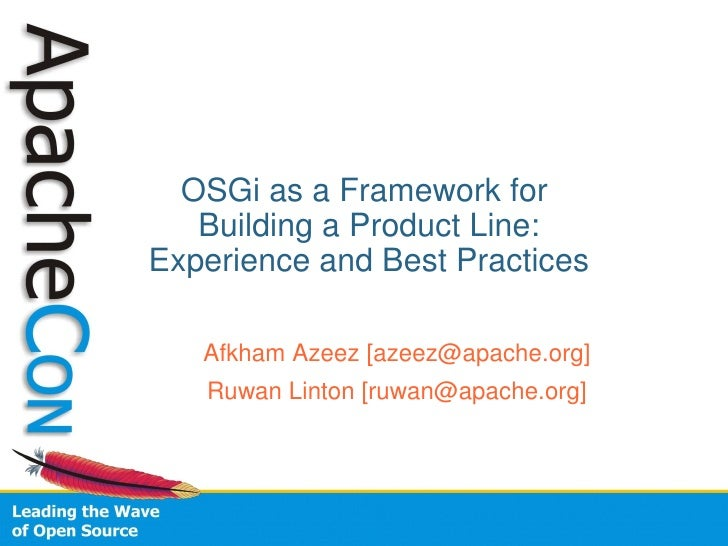 OSGi as a Framework for     Building a Product Line: Experience and Best Practices     Afkham Azeez [azeez@apache.org]    ...