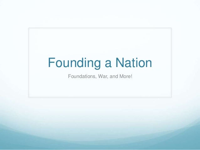 Founding a Nation Foundations, War, and More!