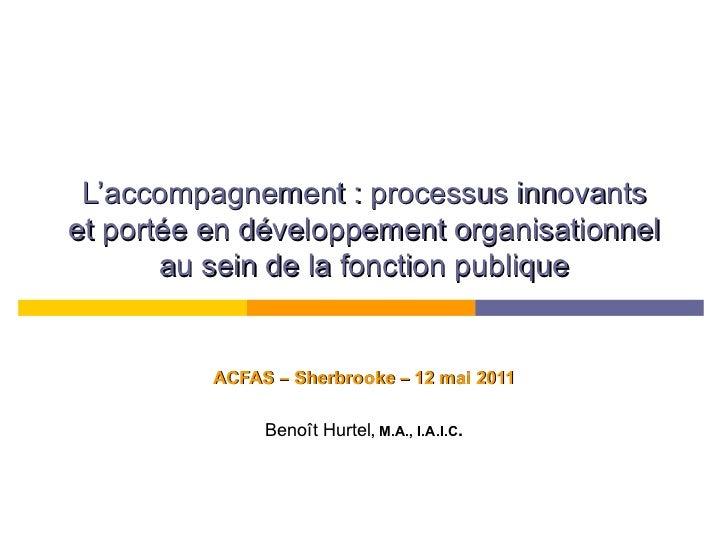 L'accompagnement: processus innovants et portée en développement organisationnel au sein de la fonction publique ACFAS  –...