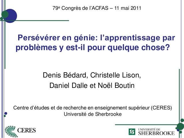 Persévérer en génie: l'apprentissage par problèmes y est-il pour quelque chose? Denis Bédard, Christelle Lison, Daniel Dal...