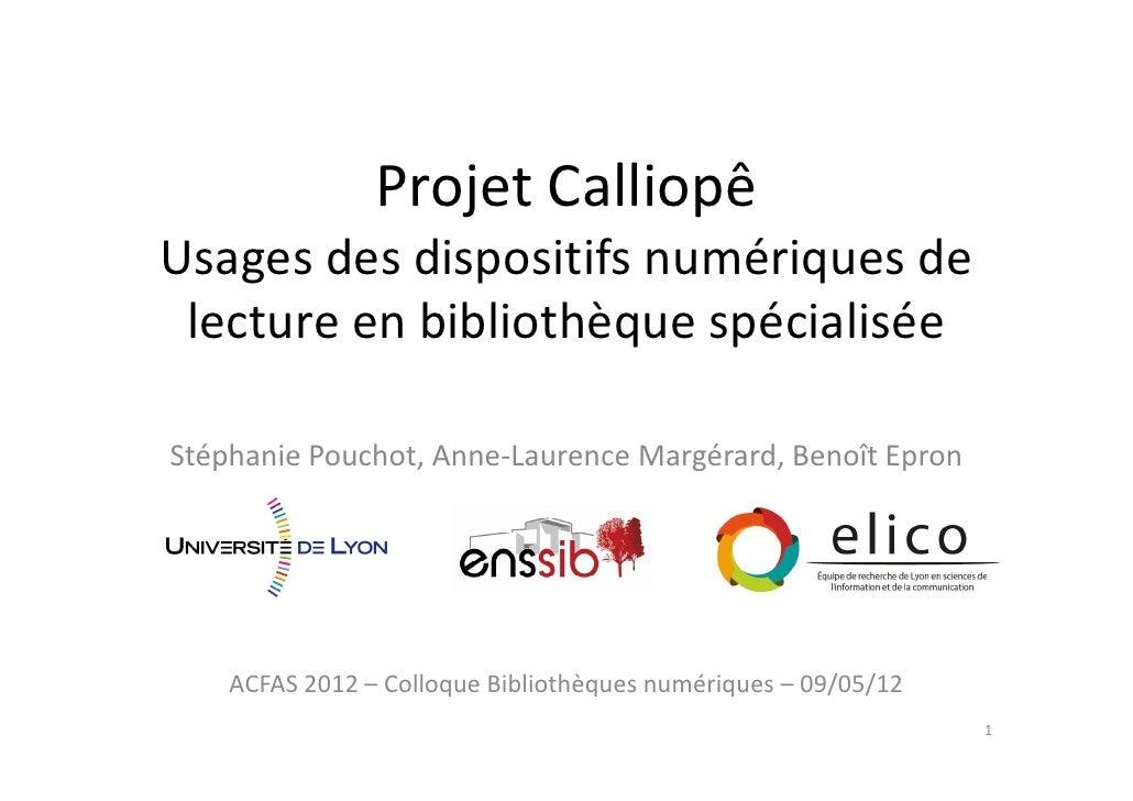 Projet CalliopêUsages des dispositifs numériques de lecture en bibliothèque spécialiséeStéphanie Pouchot, Anne-Laurence Ma...