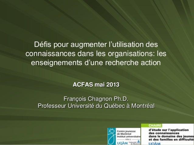 Défis pour augmenter l'utilisation des connaissances dans les organisations: les enseignements d'une recherche action ACFA...