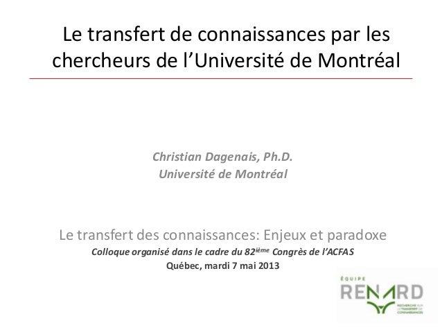 Le transfert de connaissances par les chercheurs de l'Université de Montréal  Christian Dagenais, Ph.D. Université de Mont...