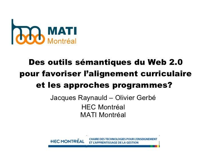 Des outils sémantiques du Web 2.0 pour favoriser l'alignement curriculaire et les approches programmes?  Jacques Raynauld ...