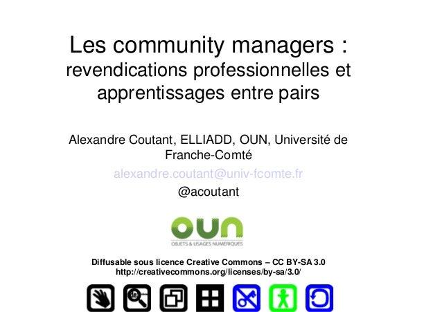 Les community managers : revendications professionnelles et apprentissages entre pairs Alexandre Coutant, ELLIADD, OUN, Un...
