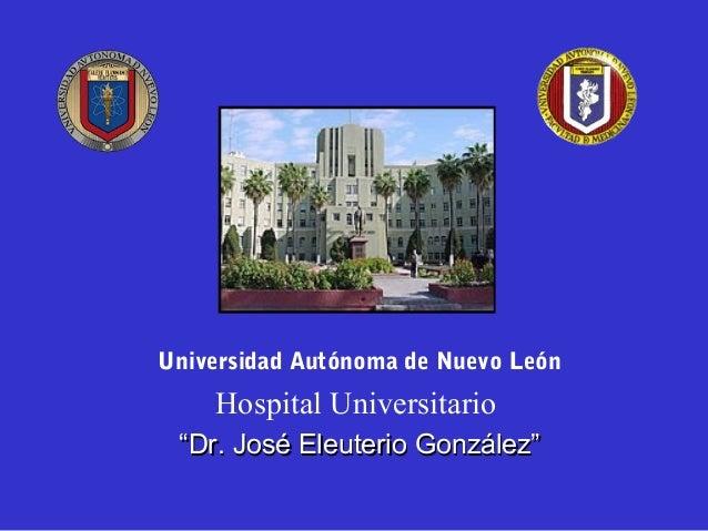 """Universidad Autónoma de Nuevo León  Hospital Universitario """"Dr. José Eleuterio González"""""""