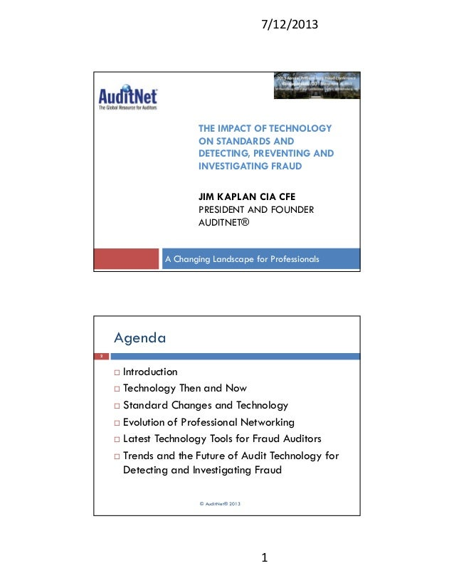 7/12/2013 1 THE IMPACT OF TECHNOLOGY ON STANDARDS AND DETECTING, PREVENTING AND INVESTIGATING FRAUD JIM KAPLAN CIA CFE PRE...