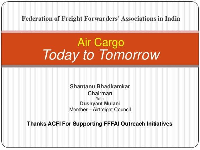 Today to TomorrowAir CargoThanks ACFI For Supporting FFFAI Outreach InitiativesShantanu BhadkamkarChairmanWithDushyant Mul...