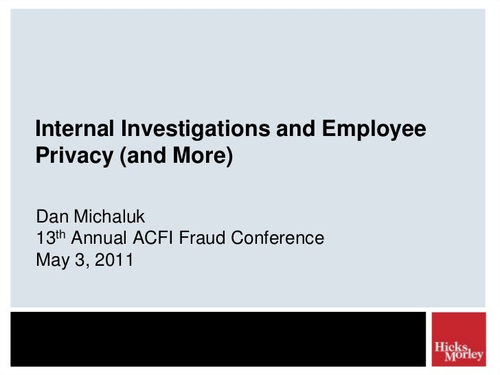 Internal Investigations and Employee Privacy (and More)<br />Dan Michaluk13th Annual ACFI Fraud Conference<br />May 3, 201...