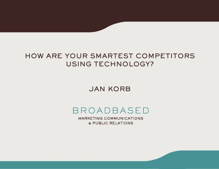 HOW ARE YOUR SMARTEST COMPETITORS         USING TECHNOLOGY?               JAN KORB