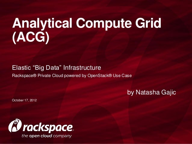 "Analytical Compute Grid(ACG)Elastic ""Big Data"" InfrastructureRackspace® Private Cloud powered by OpenStack® Use Case      ..."