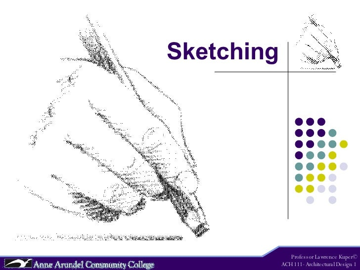 Sketching Professor Lawrence Kuper© ACH 111- Architectural Design 1