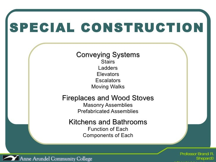 SPECIAL CONSTRUCTION Conveying Systems Stairs Ladders Elevators Escalators Moving Walks Fireplaces and Wood Stoves Masonry...