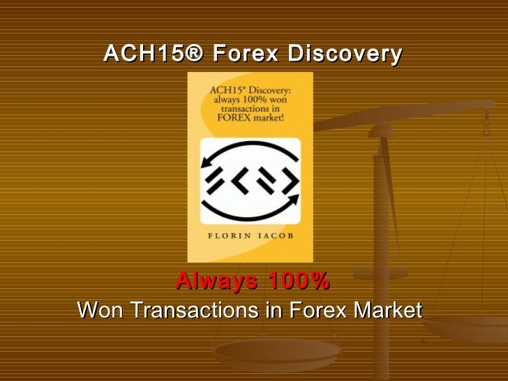 ACH15® Forex Discovery        Always 100%Won Transactions in Forex Market