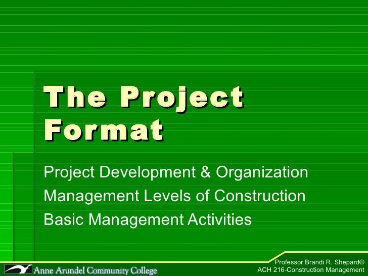 The Project Format Project Development & Organization Management Levels of Construction Basic Management Activities