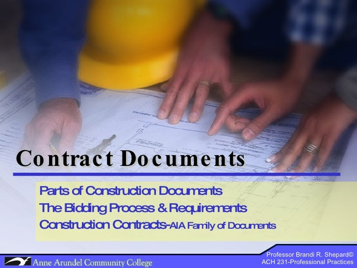 Contract Documents Parts of Construction Documents The Bidding Process & Requirements Construction Contracts- AIA Family o...