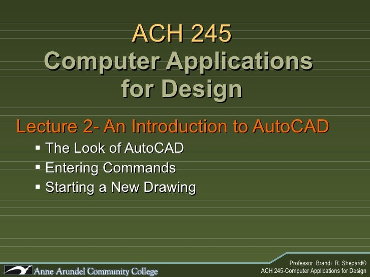ACH 245 Computer Applications  for Design <ul><li>Lecture 2- An Introduction to AutoCAD </li></ul><ul><ul><li>The Look of ...